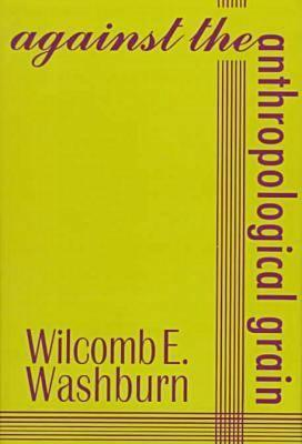 Against-the-Anthropological-Grain-Washburn-Wilcomb-E-9781560003366